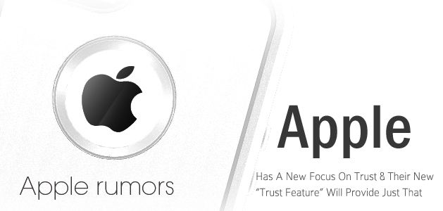"Apple Has A New Focus On Trust & Their New ""Trust Feature"" Will Provide Just That"
