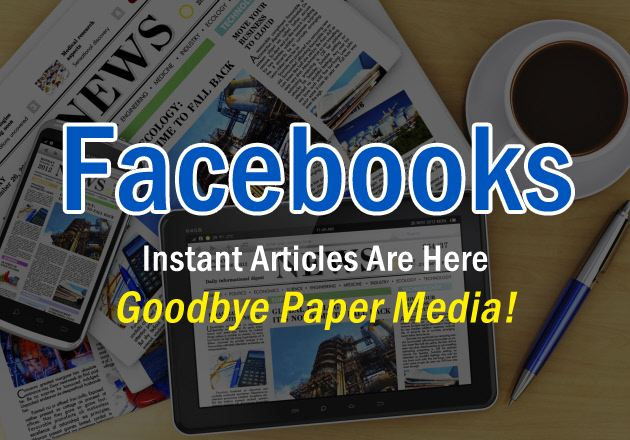 Facebooks Instant Articles Are Here Goodbye Paper Media!