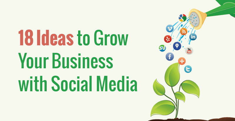 18 Ideas to Grow Your Business with Social Media