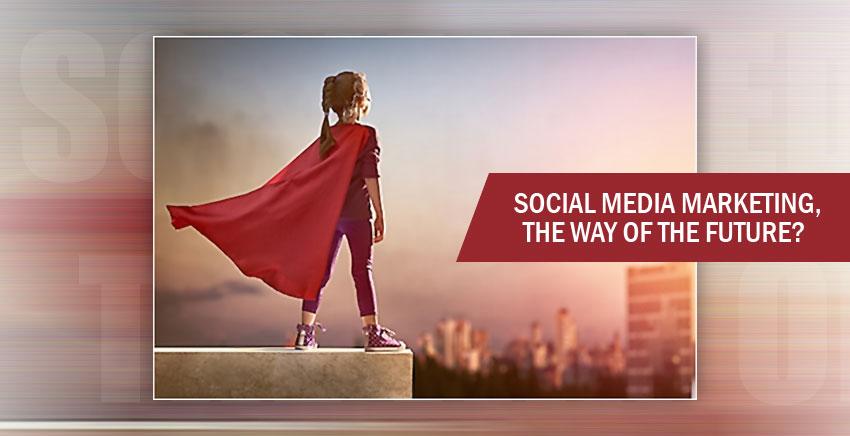 Social Media Marketing, The Way of The Future?