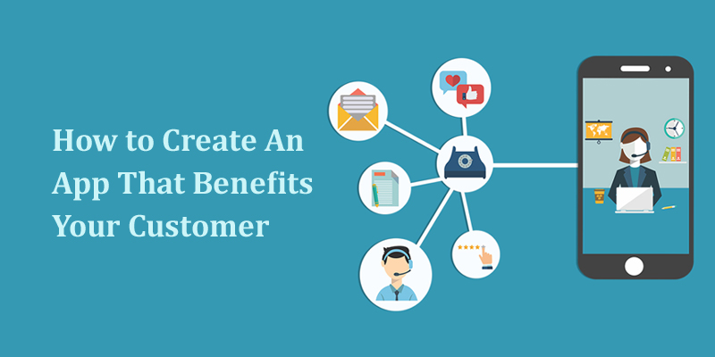 How to Create An App That Benefits Your Customer