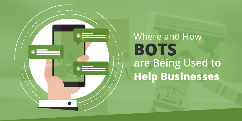 Where and How Bots are Being Used to Help Businesses