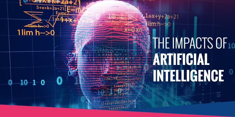 The Impacts of Artificial Intelligence on Your Business and Life