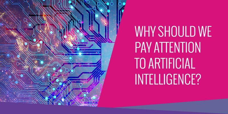Why Should We Pay Attention to Artificial Intelligence?