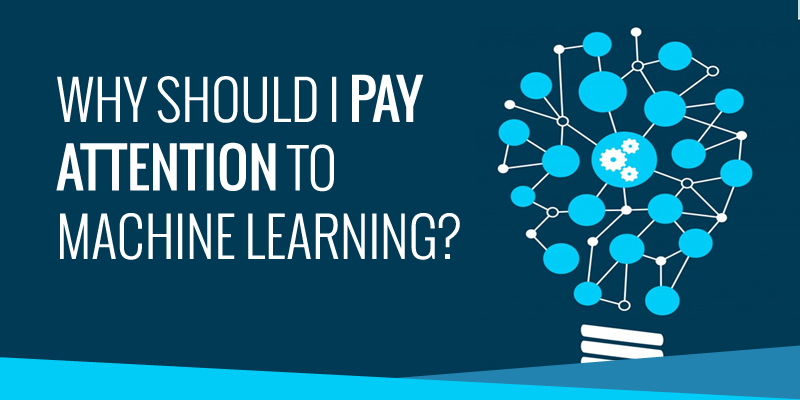 Why Should I Pay Attention to Machine Learning?