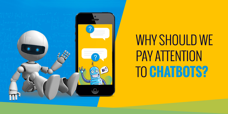 Why Should We Pay Attention to Chatbots?