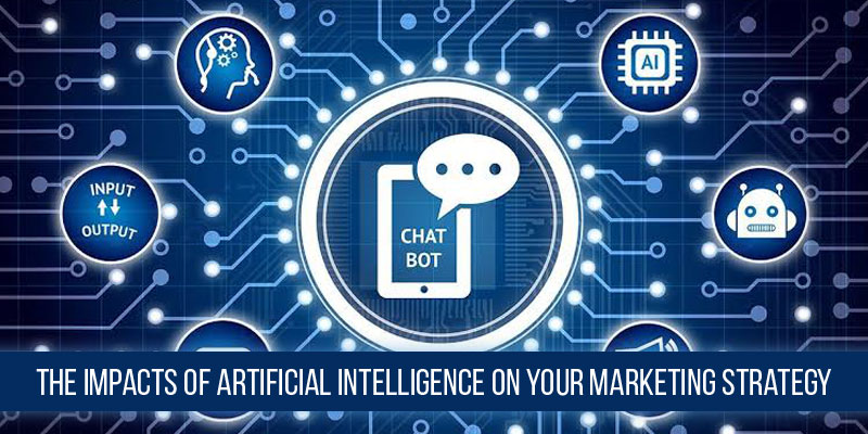 The Impacts of Artificial Intelligence on Your Marketing Strategy
