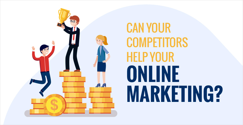 Can Your Competitors Help Your Online Marketing?
