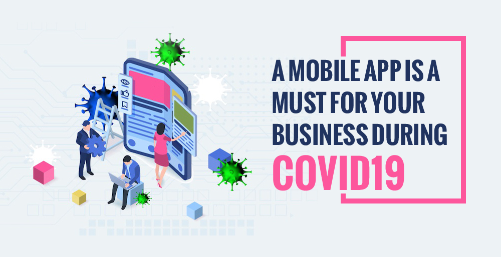 A Mobile App is a Must for Your Business During Covid19