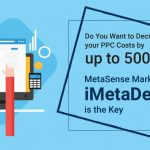Do You Want to Decrease your PPC Costs by up to 500%? MetaSense Marketing's iMetaDex™ is the Key