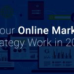 Will Your Online Marketing Strategy Work in 2021