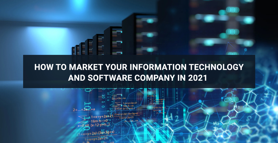 How to Market your Information Technology and Software Company in 2021