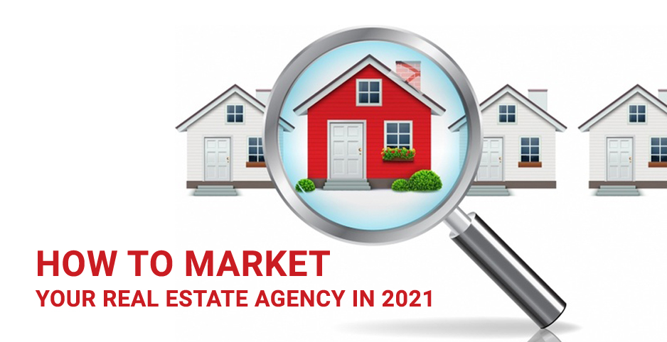 How to Market your Real Estate Agency in 2021