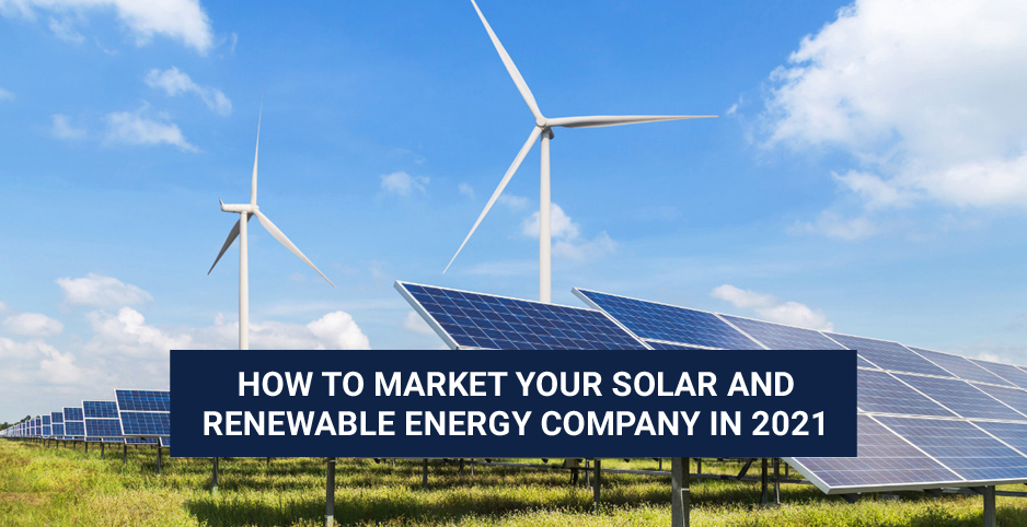 How to Market your Solar and Renewable Energy Company In 2021
