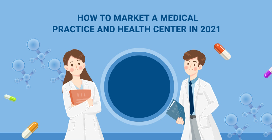 How to Market a Medical Practice and Health Center in 2021