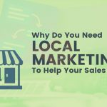 Why do you need local marketing to help your sales explode